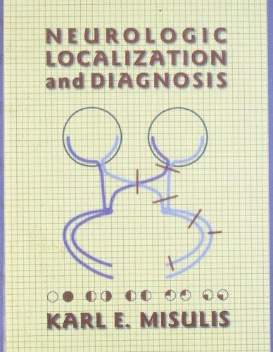 Neurologic Localization and Diagnosis: Karl E. Misulis