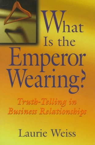 What is the Emperor Wearing?: Truth-Telling in: Laurie Weiss Ph.D.