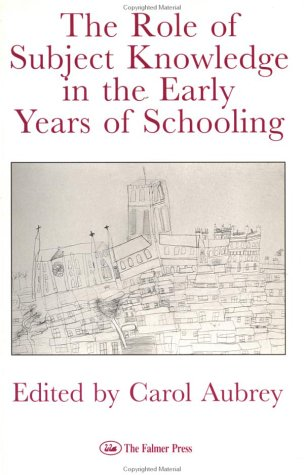 The Role of Subject Knowledge in the Early Years (0750701951) by Aubrey, Carol