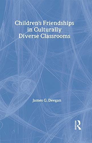 Children's Friendships In Culturally Diverse Classrooms (World of Childhood and Adolescence): ...