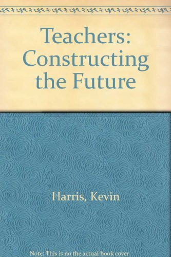 Teachers Constructing the Future (9780750703017) by Kevin Harris