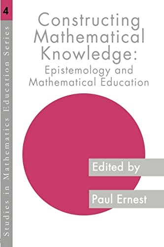 9780750705707: Constructing Mathematical Knowledge: Epistemology and Mathematics Education (Studies in Mathematics Education)