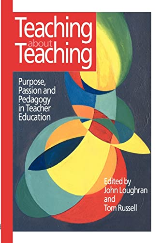 Teaching about Teaching: Purpose, Passion and Pedagogy in Teacher Education (0750706228) by Tom Russell