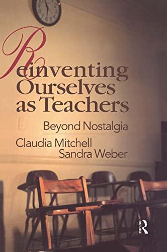 9780750706261: Reinventing Ourselves as Teachers: Beyond Nostalgia
