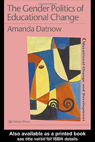 The Gender Politics Of Educational Change (Education Change and Development Series): Datnow, Amanda