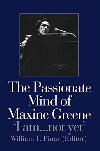 9780750708128: The Passionate Mind of Maxine Greene: 'I am not yet'