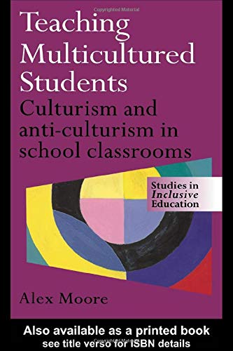 9780750708258: Teaching Multicultured Students: Culturism and Anti-culturism in the School Classroom (Studies in Inclusive Education Series)