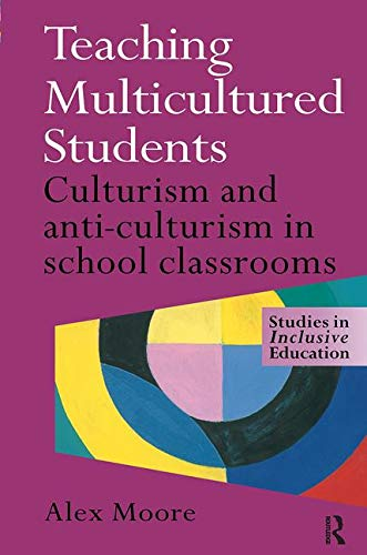 9780750708265: Teaching Multicultured Students: Culturalism and Anti-culturalism in the School Classroom (Studies in Inclusive Education Series)