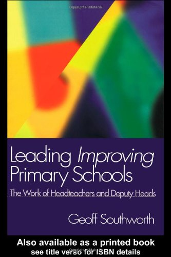 Leading Improving Primary Schools: The Work of Heads and Deputies: Southworth, Geoff