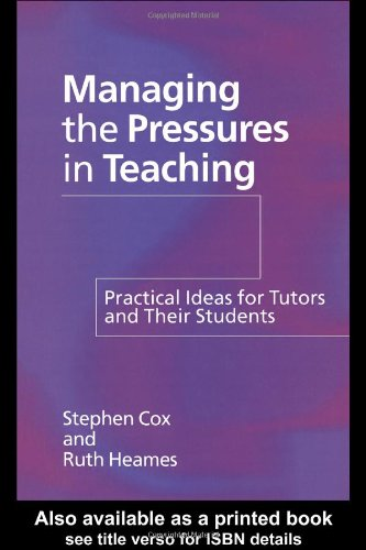 Managing the Pressures of Teaching: Practical Ideas for Tutors and Their Students: Cox, Stephen, ...