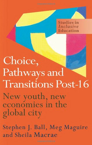 Choice, Pathways and Transitions Post-16: New Youth, New Economies in the Global City (Studies in ...