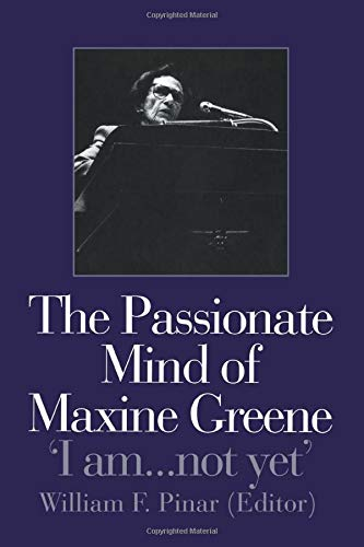 9780750708784: The Passionate Mind of Maxine Greene: 'I am not yet'