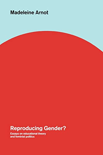 Reproducing Gender?: Essays on Educational Theory and Feminist Politics: Arnot, Madeleine