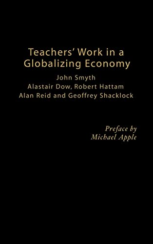 Teachers' Work in a Globalizing Economy (0750709626) by Dow, Alistair; Hattam, Robert; Reid, Alan; Shacklock, Geoffrey; Smyth, John