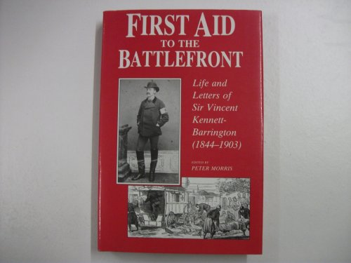 9780750900164: First Aid to the Battlefront: Life and Letters of Sir Vincent Kennett-Barrington (1844-1903)