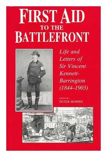 First Aid to the Battlefront: Life and Letters of Sir Vincent Kennett-Barrington (1844-1903)