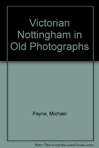 Victorian Nottingham in Old Photographs (0750900229) by Payne, Michael