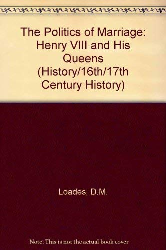The Politics of Marriage : Henry VIII: Loades , David