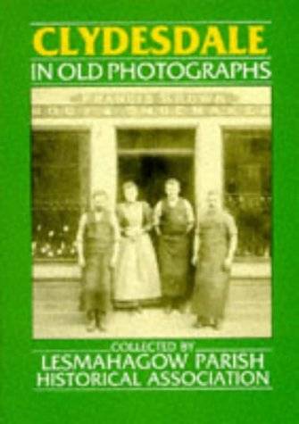 Clydesdale in Old Photographs (Britain in Old Photographs): Lesmahagow Historical Association