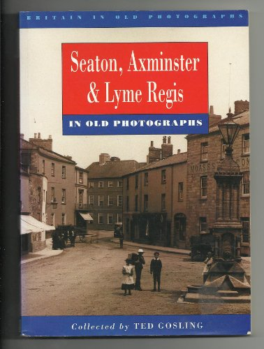 9780750901024: Seaton, Axminster and Lyme Regis in Old Photographs (Britain in Old Photographs)