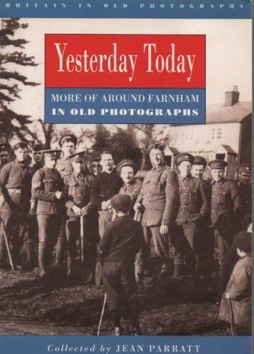 9780750901147: Yesterday Today: More of Around Farnham in Old Photographs (Britain in Old Photographs)