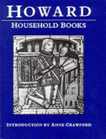 The Household Books of John Howard, Duke of Norfolk, 1462-1471, 1481-1483 (History/prehistory & Medieval History) (9780750901437) by Norfolk, John Howard; Howard, John