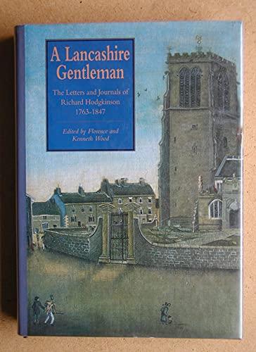 A Lancashire Gentleman Letters and Journals of Richard Hodgkinson, 1763-1847: Hodgkinson, Richard &...