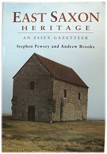 East Saxon Heritage: An Essex Gazetteer: Brooks, Andrew