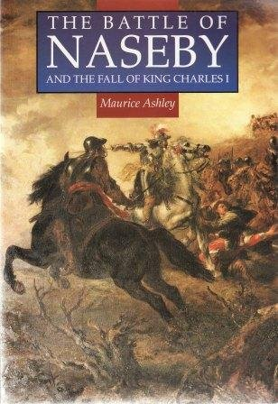 9780750903769: The Battle of Naseby and the Fall of King Charles the First (Illustrated History Paperbacks)