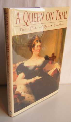 A Queen on Trial : The Affair of Queen Caroline