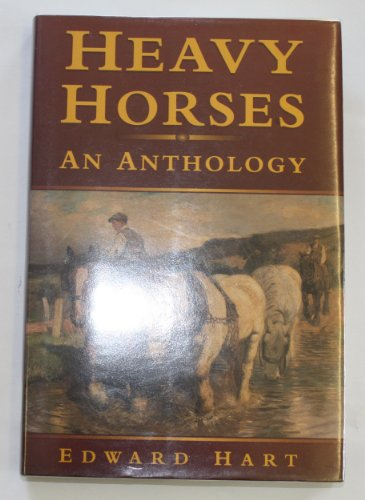 HEAVY HORSES: AN ANTHOLOGY: Hart, Edward