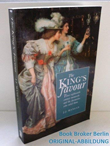 9780750904568: The King's Favour: Three Eighteenth-Century Monarachs and the Favourites Who Ruled Them