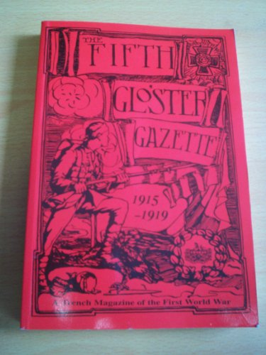 The Fifth Gloster Gazette, 1915 - 1919: A Trench Magazine of the First World War: Beresford, ...