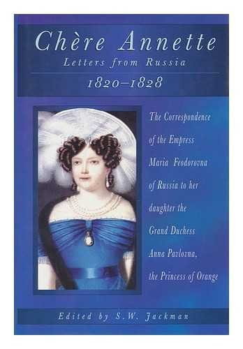 9780750905527: Chère Annette: Letters from Russia 1820-1828: The Correspondence of the Empress Maria Feodorovna of Russia to Her Daughter the Grand Duchess Anna Pavlovna, the Princess of Orange