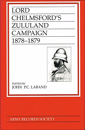 Lord Chelmsford's Zululand Campaign, 1878-1879 (Publications of the Army Records Society ; Vol...