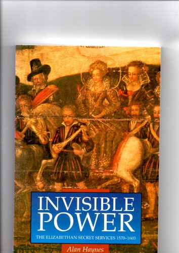 INVISIBLE POWER: ELIZABETHAN SECRET SERVICES, 1570-1603 (ILLUSTRATED HISTORY PAPERBACKS): ALAN ...