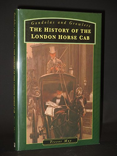 Gondolas and Growlers. The History of the London Horse Cab: May, Trevor