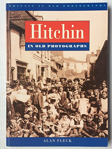 9780750907316: Hitchin in Old Photographs (Britain in Old Photographs)