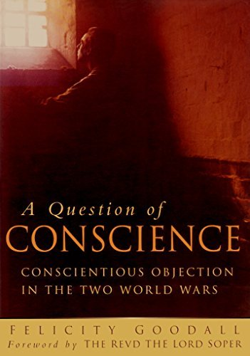 9780750907408: A Question of Conscience: Conscientious Objection in the Two World Wars
