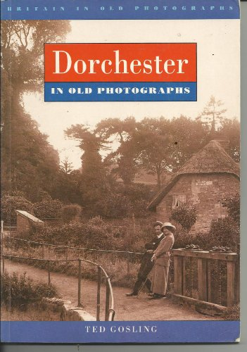 9780750907484: Dorchester in Old Photographs (Britain in Old Photographs)