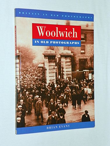 9780750907682: Woolwich in Old Photographs (Britain in Old Photographs)