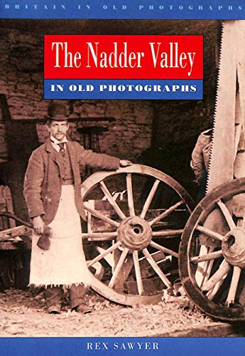 Nadder Valley in Old Photographs (Britain in Old Photographs) (9780750908115) by Rex Sawyer