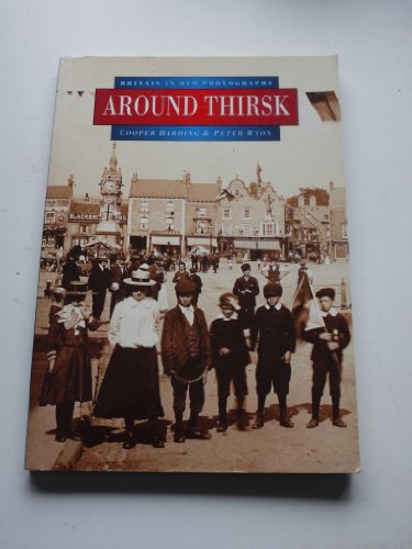 9780750908382: Around Thirsk in Old Photographs (Britain in Old Photographs)