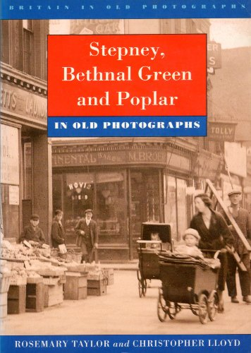 Stepney, Bethnal Green and Poplar in Old Photographs (Britain in Old Photographs) (0750908777) by Taylor, Rosemary; Lloyd, Chris