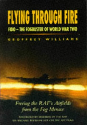 FLYING THROUGH FIRE - FIDO - The Fogbuster of World War Two.: Williams, Geoffrey.