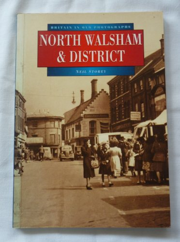 9780750909372: North Walsham & District In Old Photographs (Britain in Old Photographs)