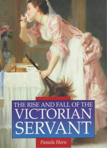 9780750909785: The Rise and Fall of the Victorian Servant (Illustrated History Paperbacks)