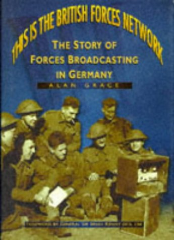 This Is the British Forces Network. The Story of Forces Broadcasting in Germany. Foreword by Gene...