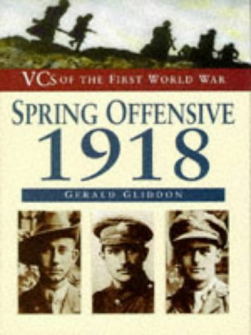 The Spring Offensive 1918 (Vcs of the First World War Series): Gerald Gliddon