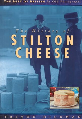 9780750911115: The History of Stilton Cheese (The Best of British in Old Photographs)